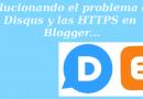 Solucionando el problema de Disqus y las HTTPS en Blogger
